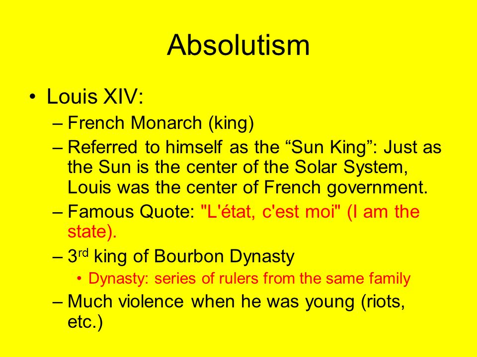 the absolute monarch of louis xiv Louis xiv was an absolute monarch absolutism is the system of rule that allows one or more rulers to maintain absolute power over everything in the land.
