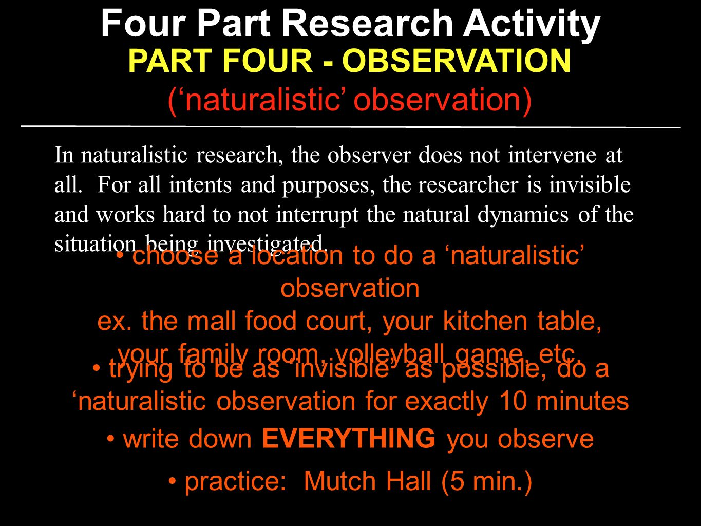 naturalistic observation on exercise Naturalistic observation naturalistic observation, also known as nonparticipant observation, has no intervention by a researcher it is simply studying behaviors that occur naturally in natural contexts, unlike the artificial environment of a controlled laboratory setting.