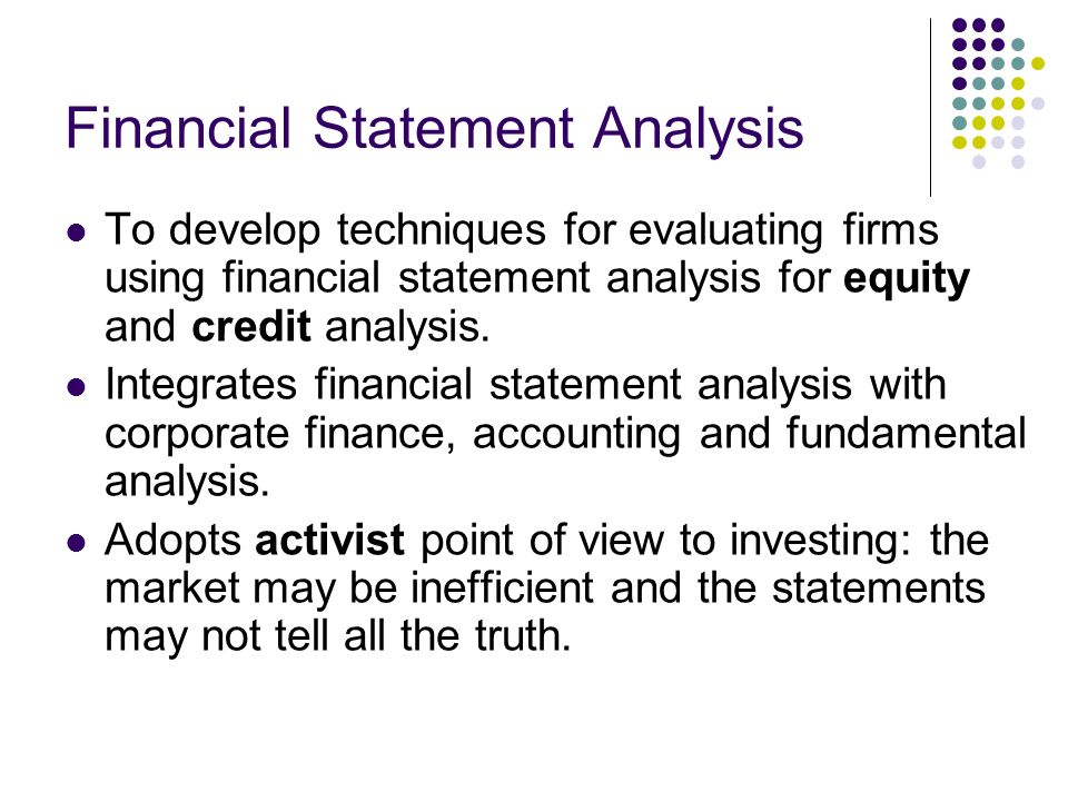 financial statement and analysis Financial statement analysis will teach students the tools and methods to evaluate a company's current financial positioning and to predict potential earnings and/or losses.