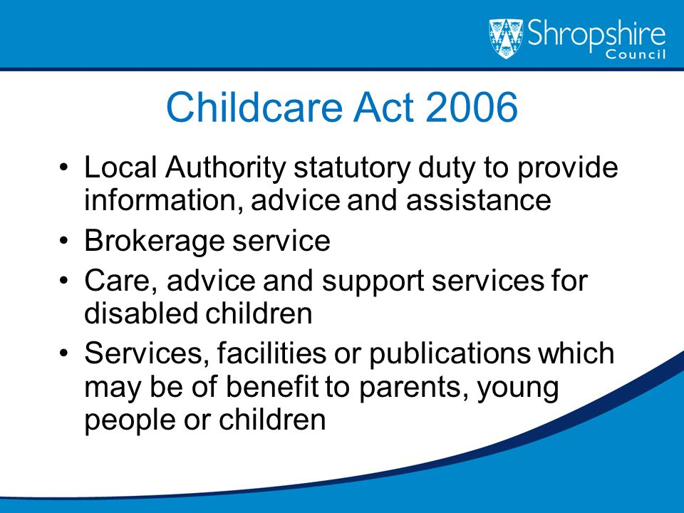 Childcare Act 2006 Local Authority statutory duty to provide information, advice and assistance. Brokerage service.