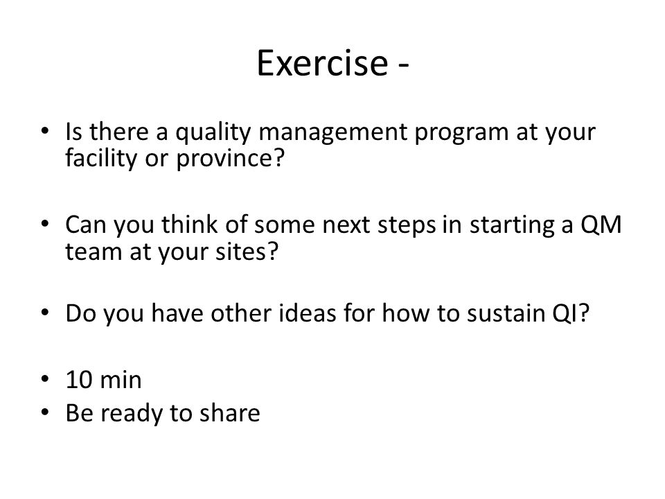 Exercise - Is there a quality management program at your facility or province Can you think of some next steps in starting a QM team at your sites