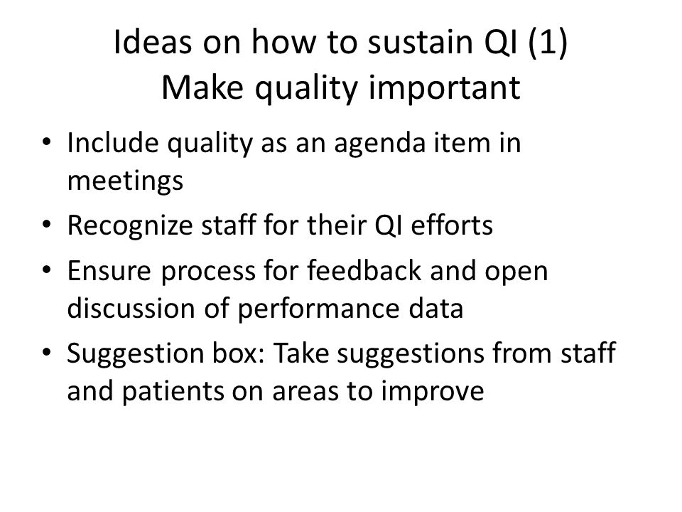 Ideas on how to sustain QI (1) Make quality important