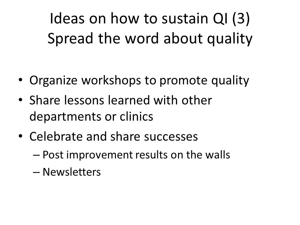 Ideas on how to sustain QI (3) Spread the word about quality