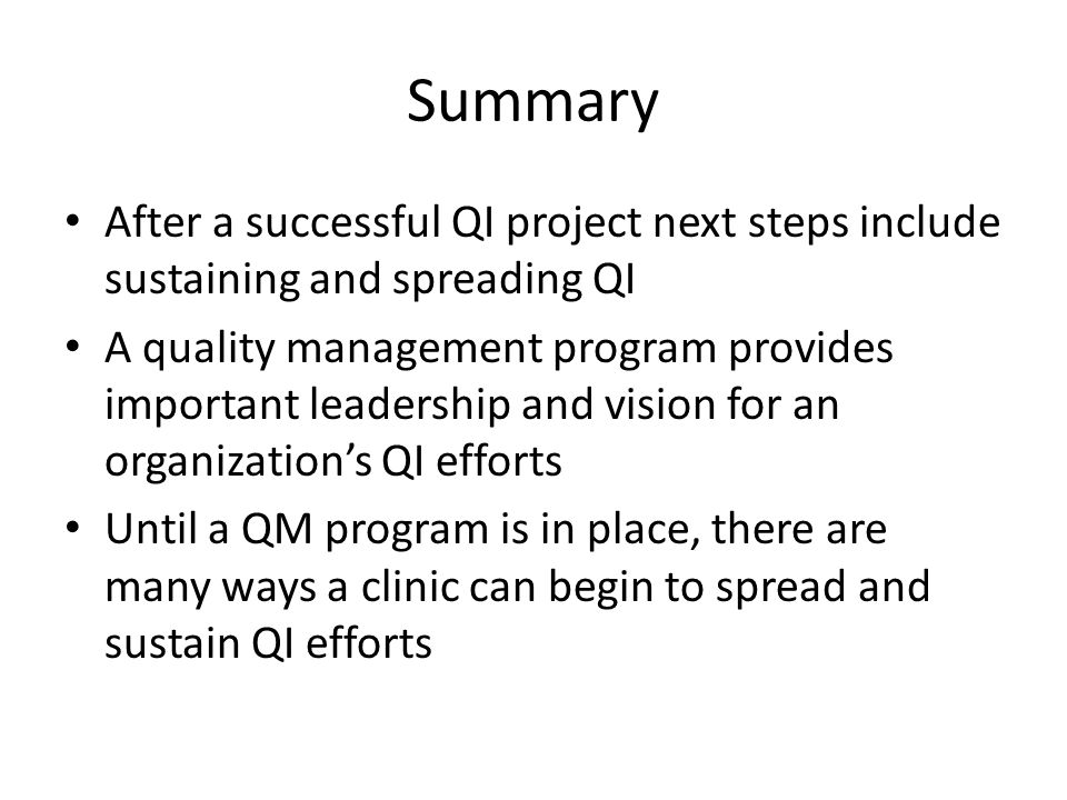 Summary After a successful QI project next steps include sustaining and spreading QI.