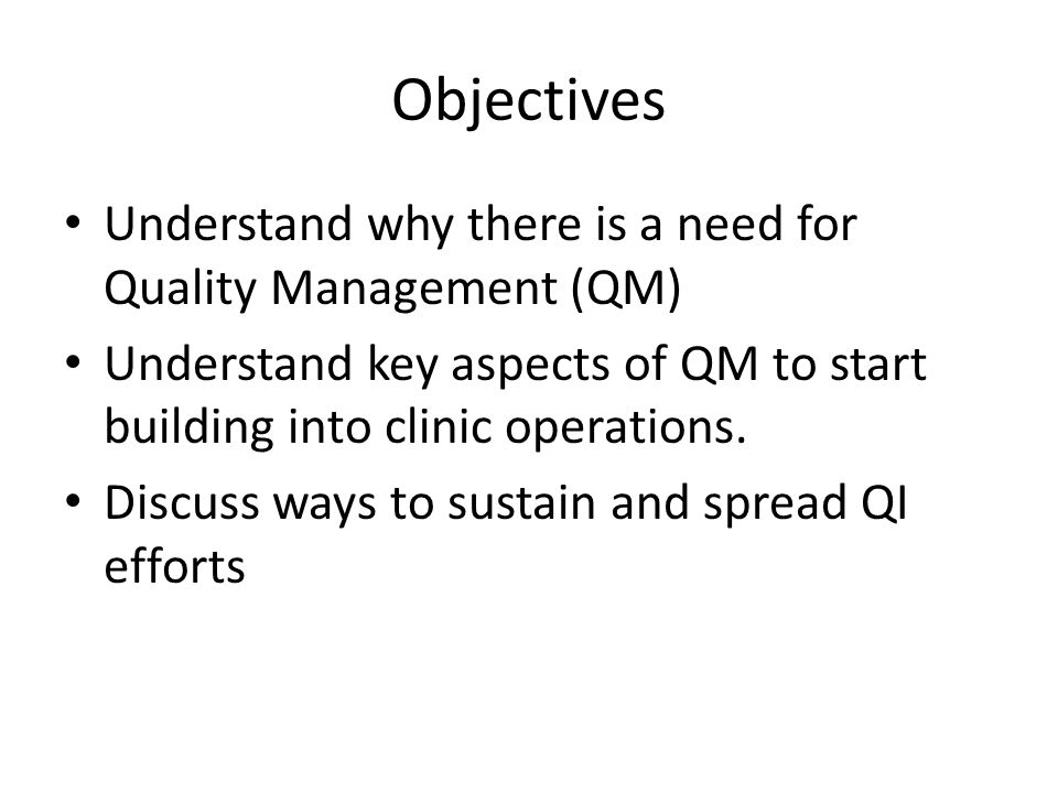 Objectives Understand why there is a need for Quality Management (QM)