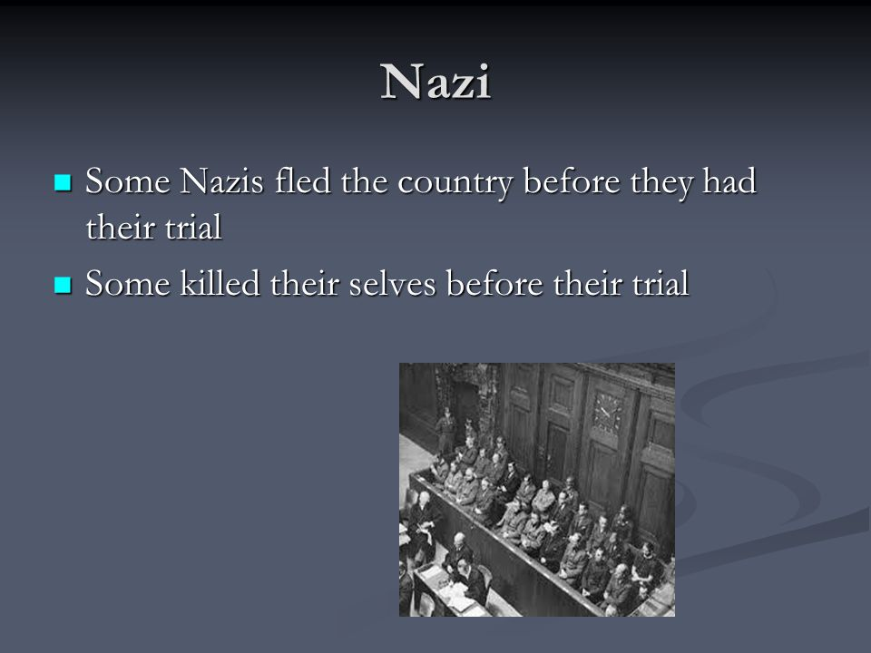 Nazi Some Nazis fled the country before they had their trial