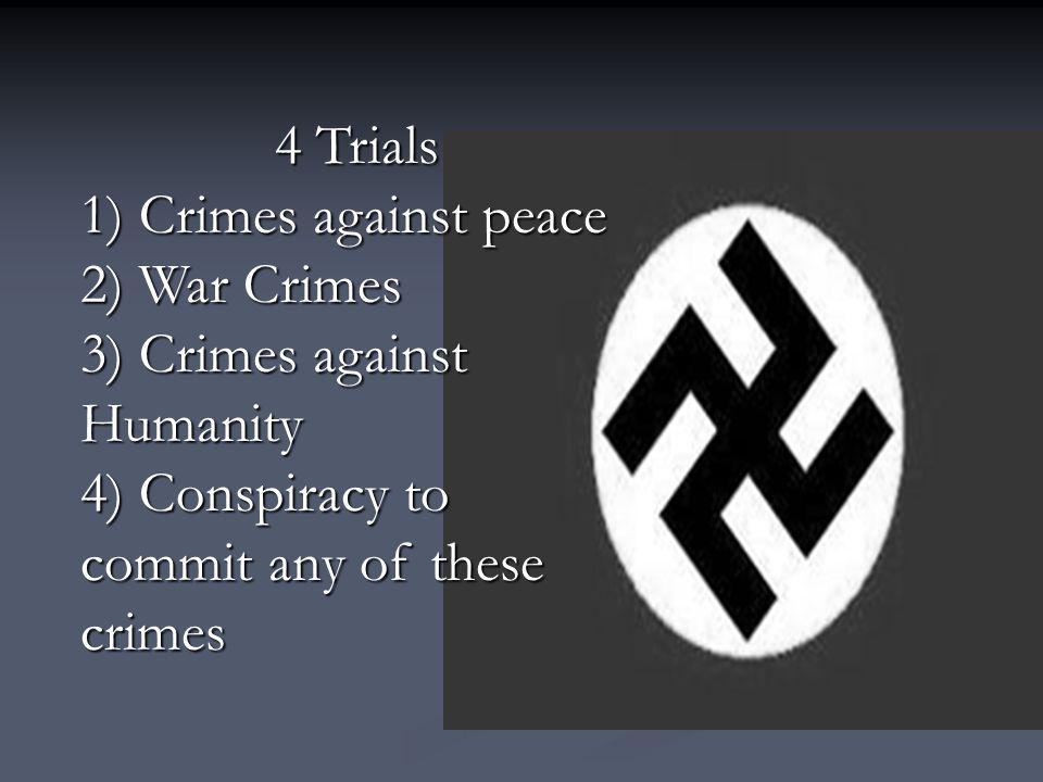 4 Trials 1) Crimes against peace. 2) War Crimes.
