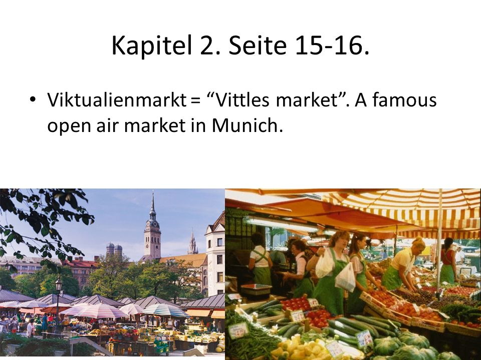 Kapitel 2. Seite 15-16. Viktualienmarkt = Vittles market . A famous open air market in Munich.