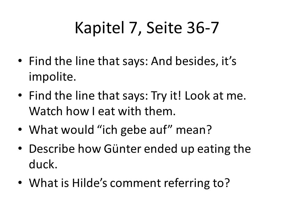 Kapitel 7, Seite 36-7 Find the line that says: And besides, it's impolite. Find the line that says: Try it! Look at me. Watch how I eat with them.