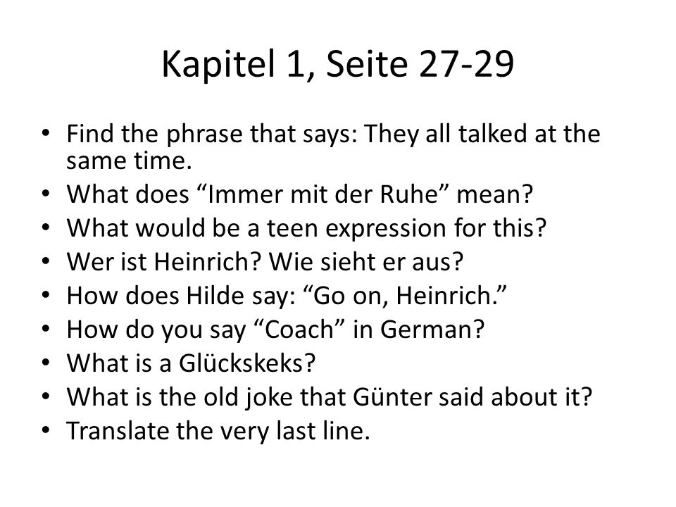 Kapitel 1, Seite 27-29 Find the phrase that says: They all talked at the same time. What does Immer mit der Ruhe mean