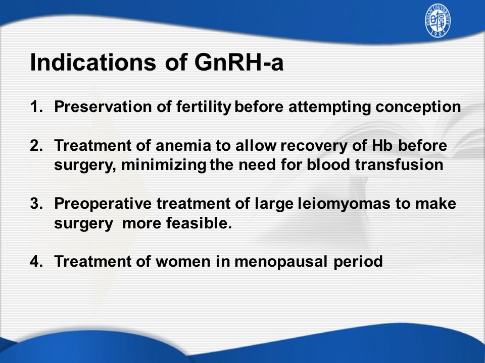 Indications of GnRH-a Preservation of fertility before attempting conception.