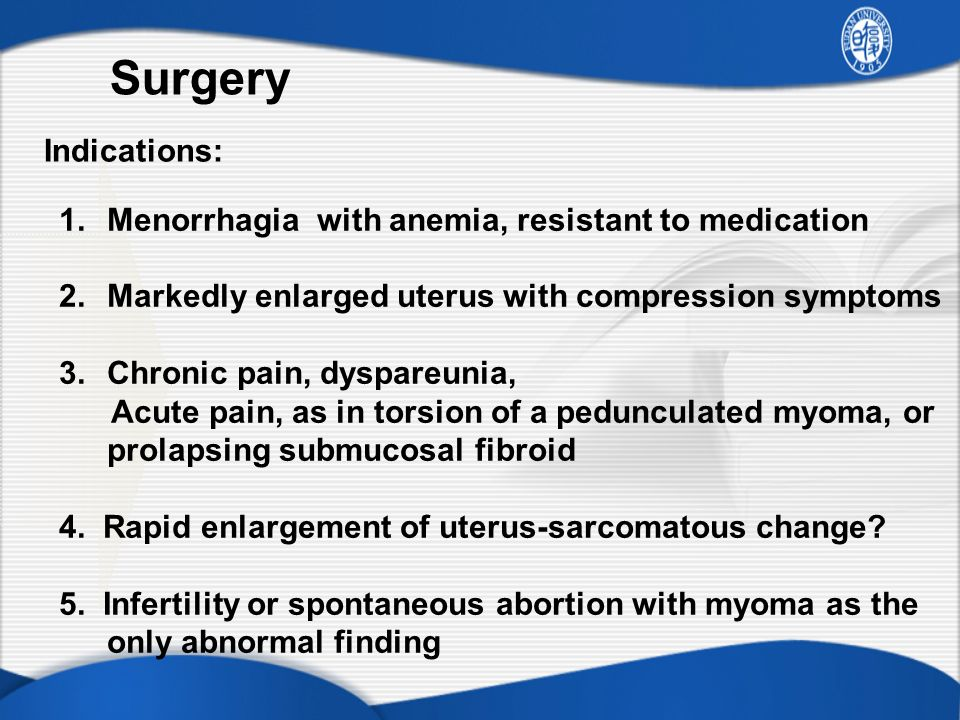 Surgery Indications: Menorrhagia with anemia, resistant to medication