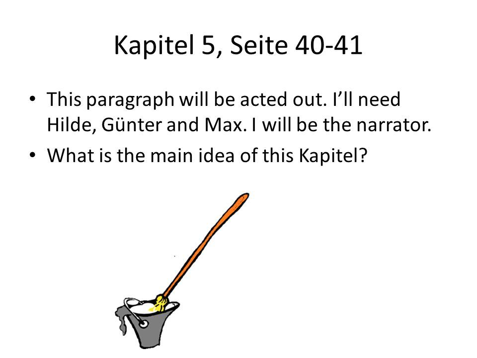 Kapitel 5, Seite 40-41 This paragraph will be acted out. I'll need Hilde, Günter and Max. I will be the narrator.