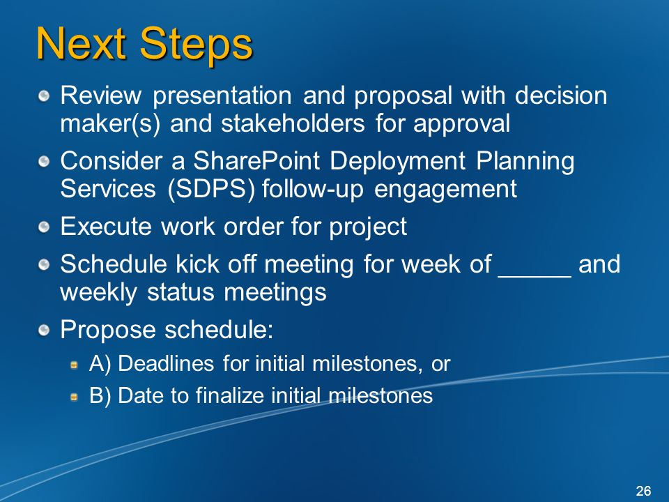 Next Steps Review presentation and proposal with decision maker(s) and stakeholders for approval.
