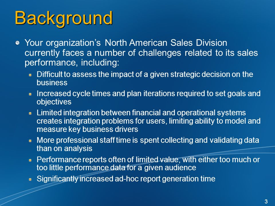 Background Your organization's North American Sales Division currently faces a number of challenges related to its sales performance, including: