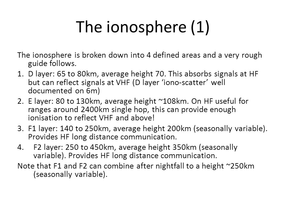 The ionosphere (1) The ionosphere is broken down into 4 defined areas and a very rough guide follows.