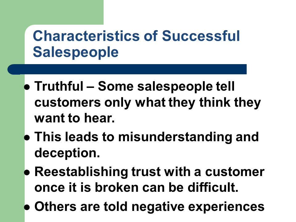 the characteristics that are important for a salesperson to be successful Not every person is a born sales leader but many commonalities written here can be found in the personality traits of successful sales people these vitally important traits serve more than to enable sales professionals to reach their prospects, they are the best way to secure repeat business buyers and.