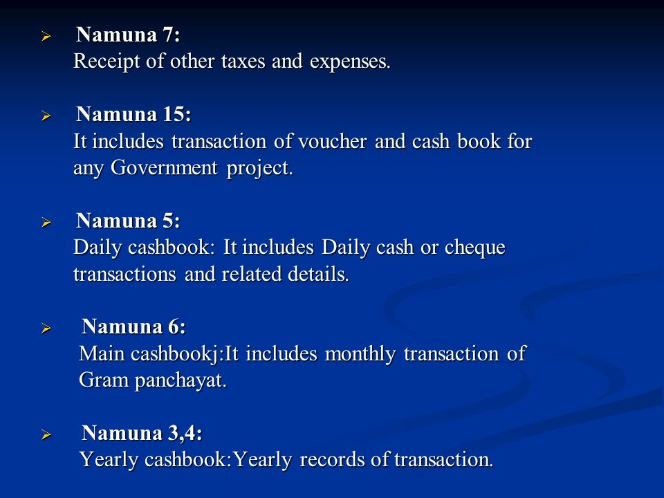 Namuna 7: Receipt of other taxes and expenses. Namuna 15: It includes transaction of voucher and cash book for.