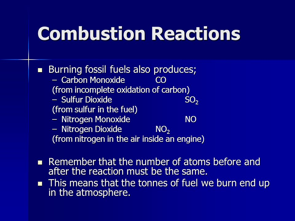 Combustion Reactions Burning fossil fuels also produces;