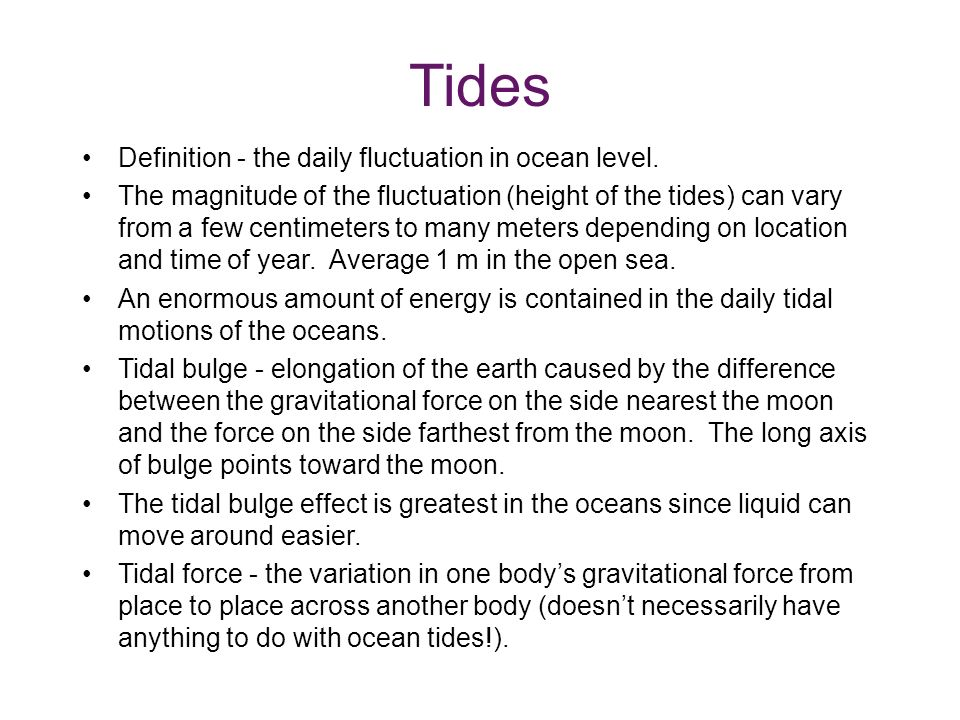 Tides Definition - the daily fluctuation in ocean level.