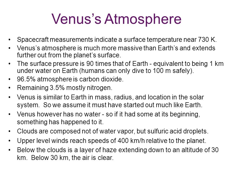 Venus's Atmosphere Spacecraft measurements indicate a surface temperature near 730 K.