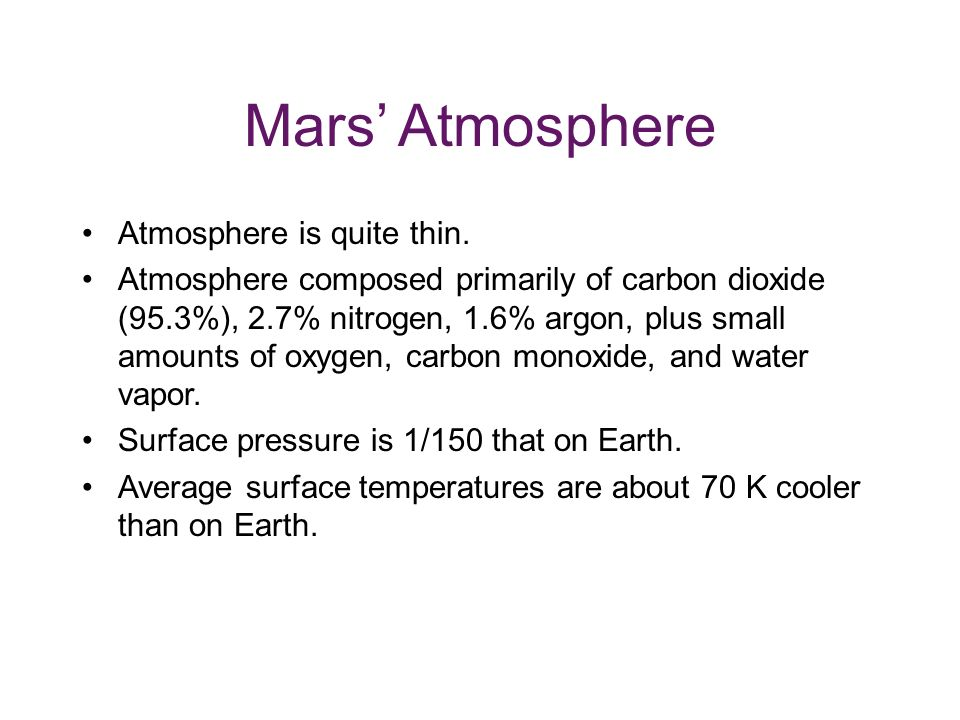 Mars' Atmosphere Atmosphere is quite thin.