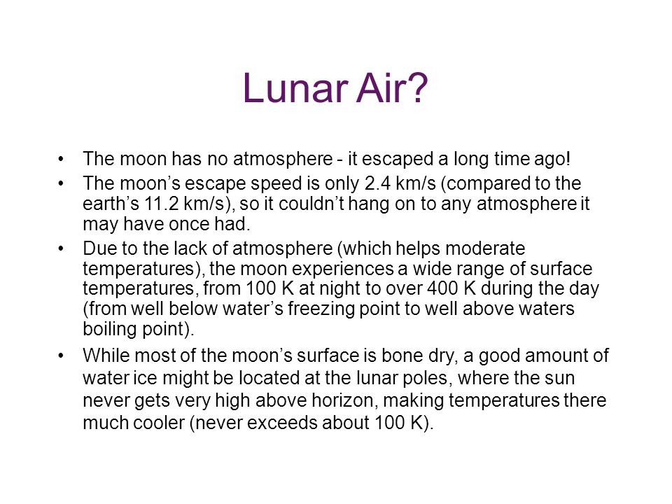 Lunar Air The moon has no atmosphere - it escaped a long time ago!