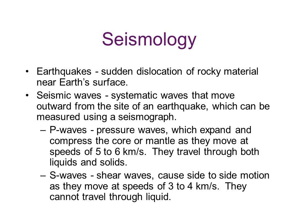 Seismology Earthquakes - sudden dislocation of rocky material near Earth's surface.