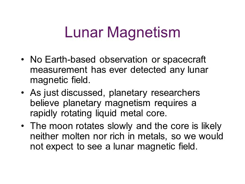 Lunar Magnetism No Earth-based observation or spacecraft measurement has ever detected any lunar magnetic field.