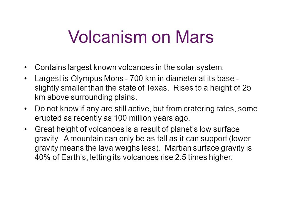 Volcanism on Mars Contains largest known volcanoes in the solar system.
