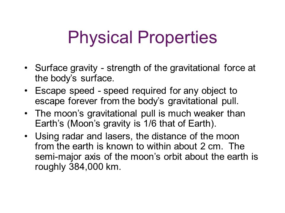 Physical Properties Surface gravity - strength of the gravitational force at the body's surface.