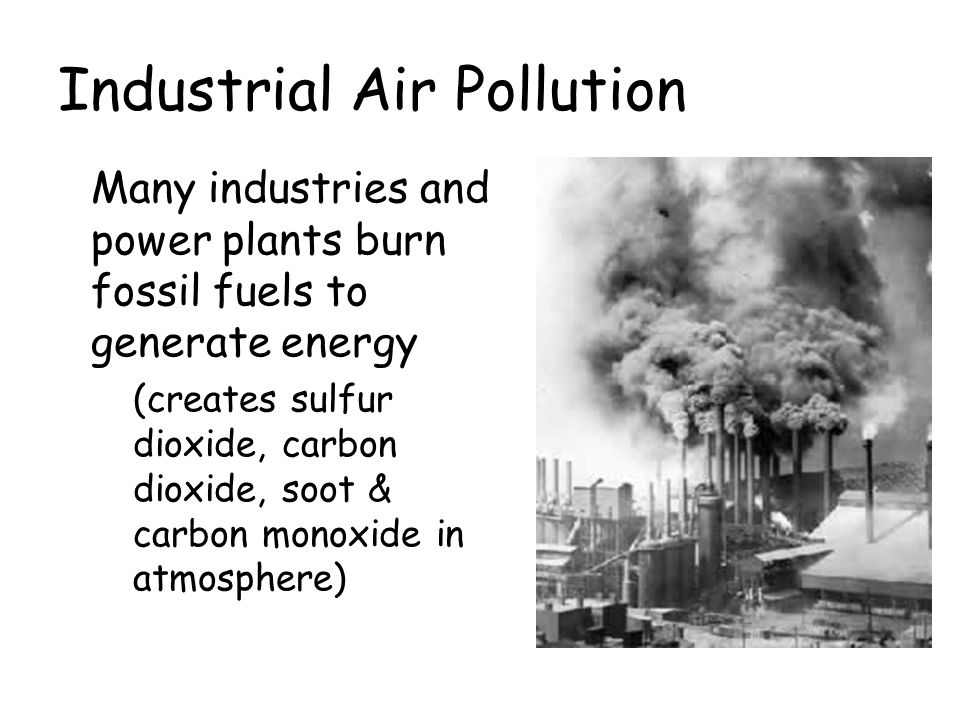 industrial sources of air pollution in Defining air pollution is more complicated  utilities and other industrial sources may create unusually high  indoor air quality is improved when tobacco.