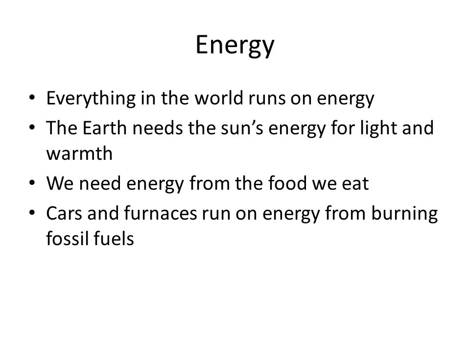 Energy Everything in the world runs on energy