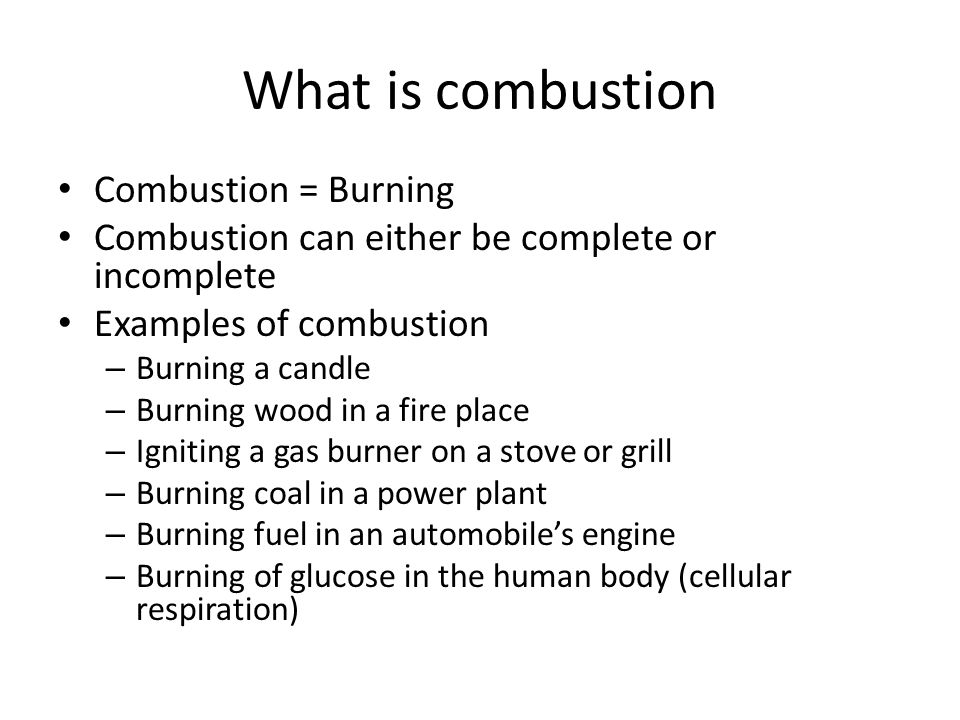 What is combustion Combustion = Burning