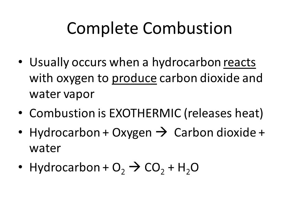 Complete Combustion Usually occurs when a hydrocarbon reacts with oxygen to produce carbon dioxide and water vapor.