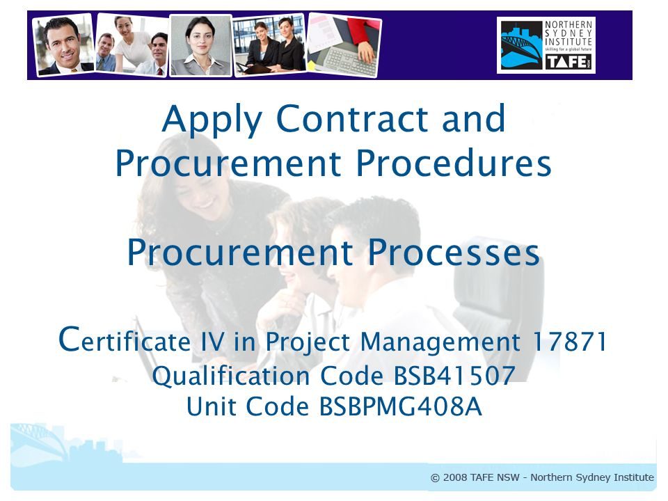 Apply Contract and Procurement Procedures Procurement Processes Certificate IV in Project Management Qualification Code BSB41507 Unit Code BSBPMG408A