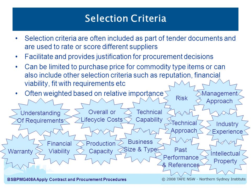 Selection Criteria Selection criteria are often included as part of tender documents and are used to rate or score different suppliers.