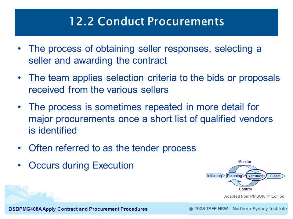 12.2 Conduct Procurements The process of obtaining seller responses, selecting a seller and awarding the contract.