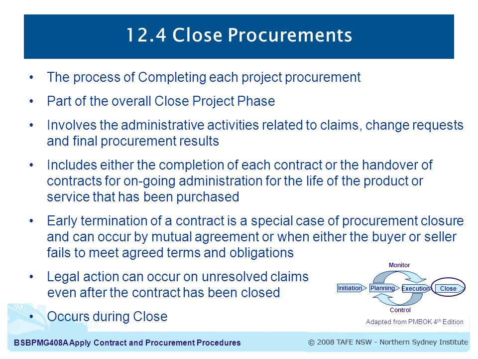 12.4 Close Procurements The process of Completing each project procurement. Part of the overall Close Project Phase.
