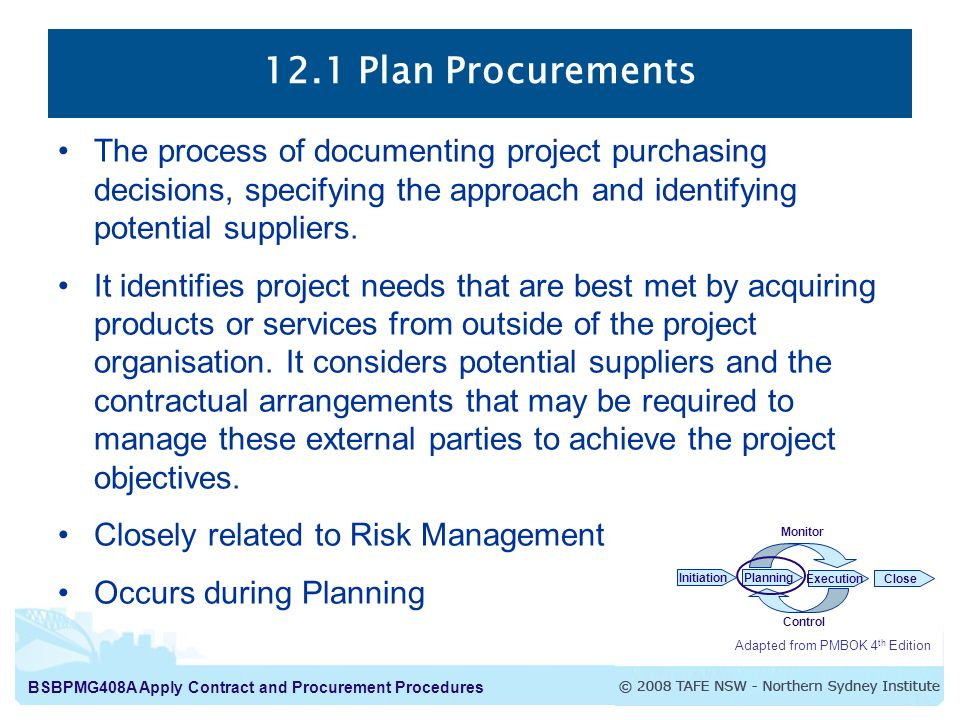 12.1 Plan Procurements The process of documenting project purchasing decisions, specifying the approach and identifying potential suppliers.