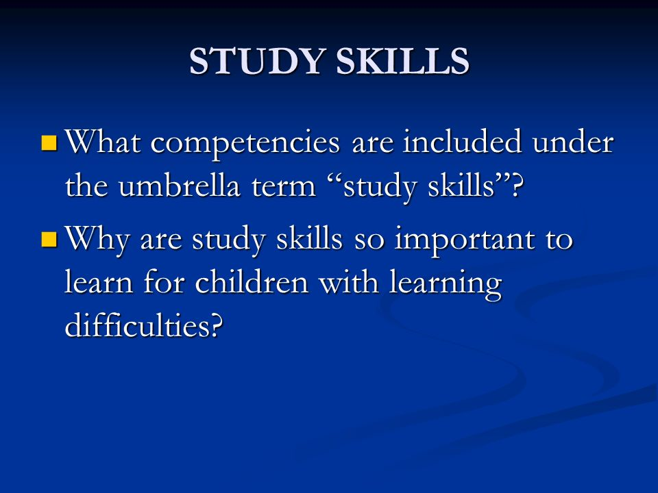 STUDY SKILLS What competencies are included under the umbrella term study skills