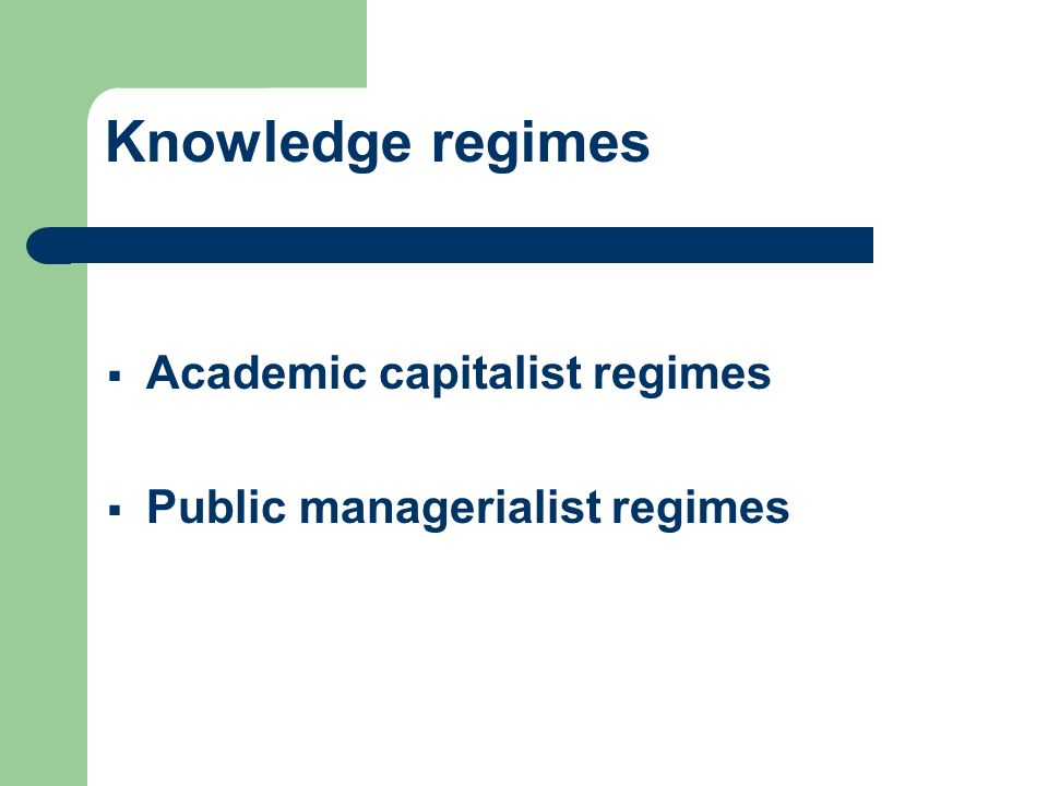 Knowledge regimes Academic capitalist regimes
