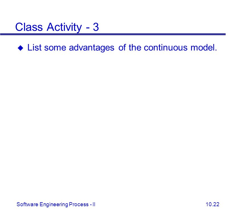 Class Activity - 3 List some advantages of the continuous model.