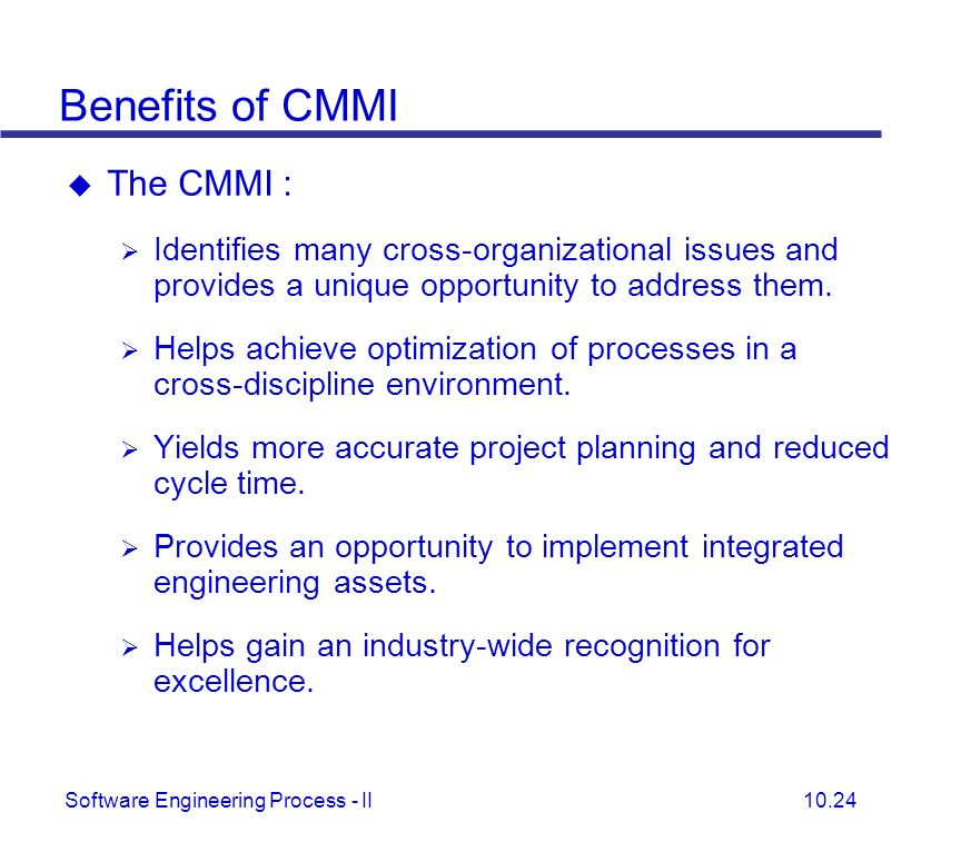 Benefits of CMMI The CMMI :