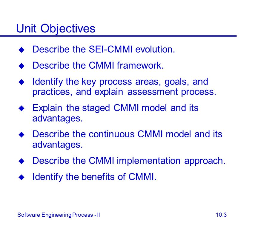 Unit Objectives Describe the SEI-CMMI evolution.