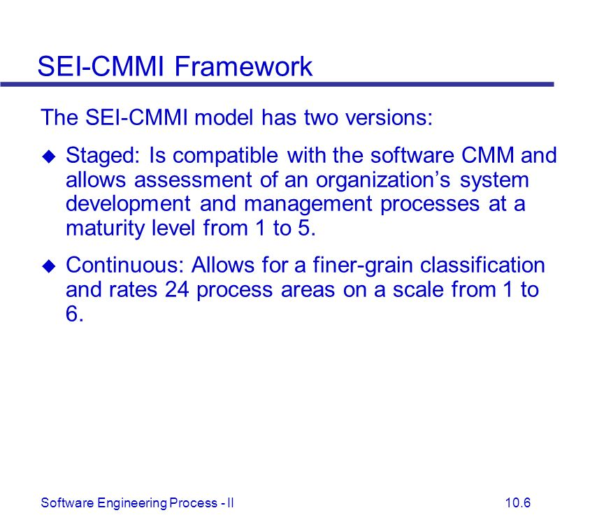 SEI-CMMI Framework The SEI-CMMI model has two versions: