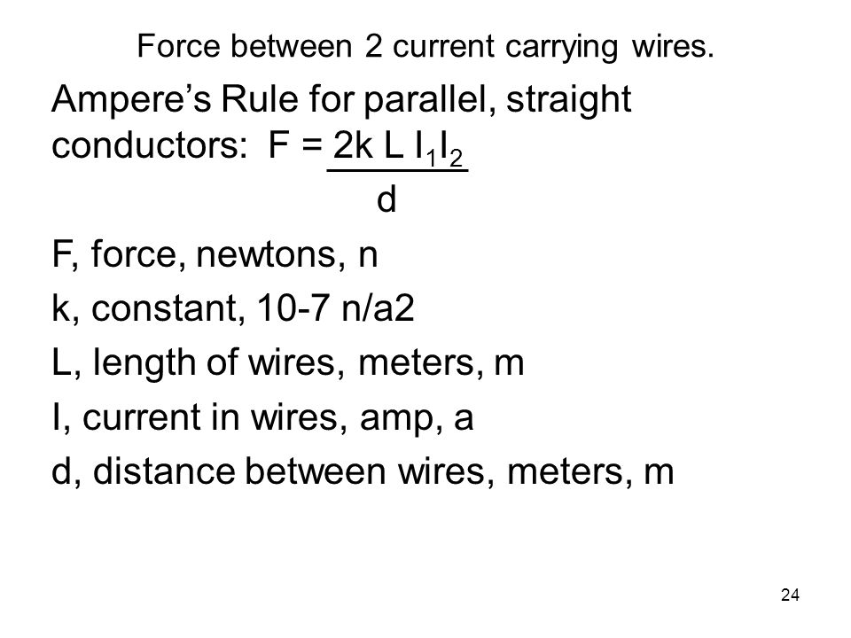 Force between 2 current carrying wires.