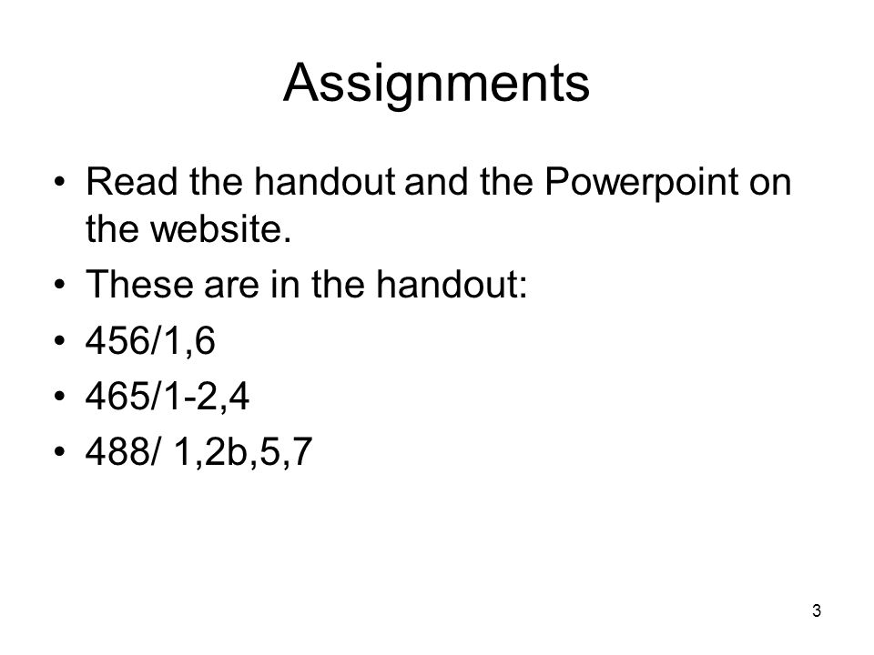 Assignments Read the handout and the Powerpoint on the website.