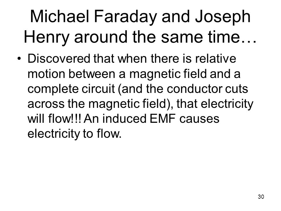 Michael Faraday and Joseph Henry around the same time…