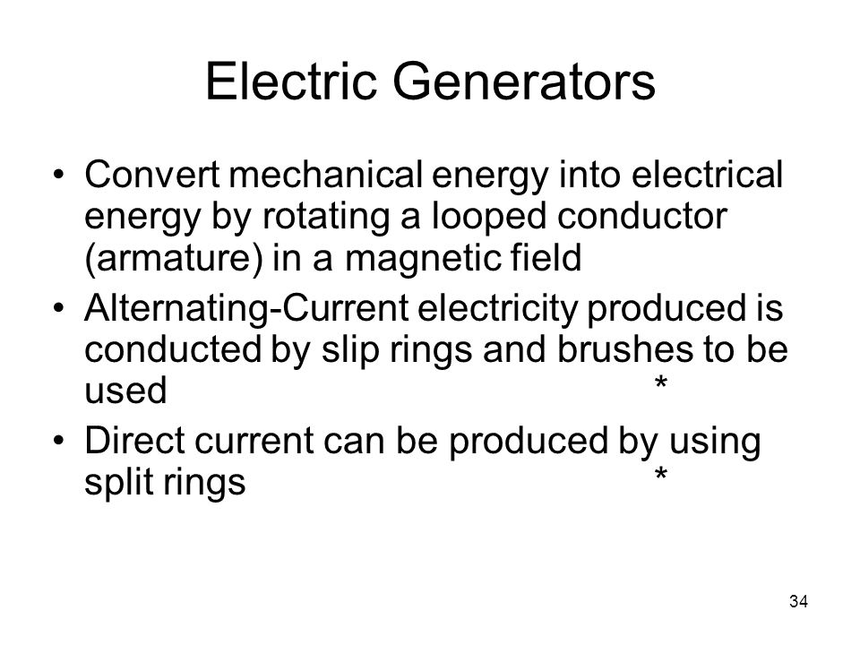 Electric Generators Convert mechanical energy into electrical energy by rotating a looped conductor (armature) in a magnetic field.